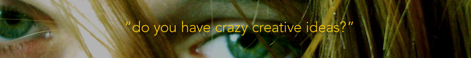 do you have crazy creative ideas